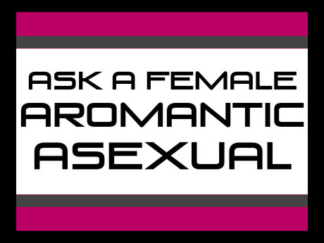 Ask an aromantic asexual female.