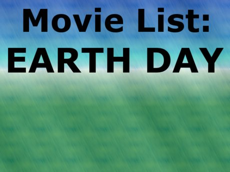 MOVIE LIST: Earth Day