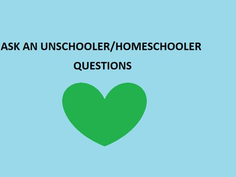 Ask An Unschooler/Homeschooler