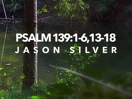 Psalm 139:1-6, 13-18