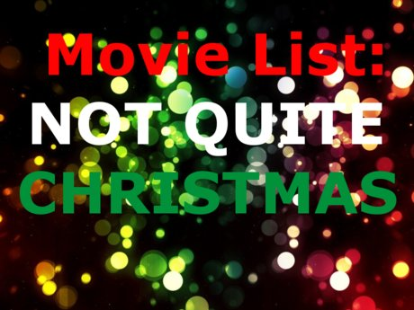 MOVIE LIST: Not Quite Christmas
