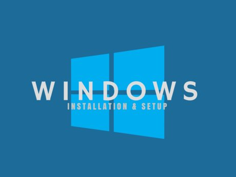 Windows Installation  & Setup