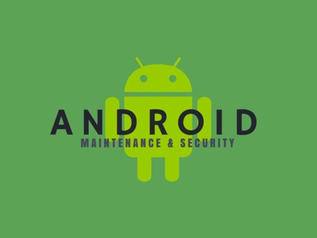 Android Maintenance & Security