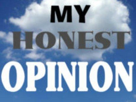 My Honest Opinion