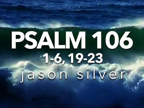 A Song Using Psalm 106:1-6, 19-23