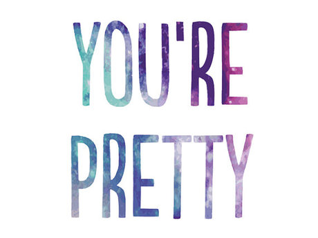Tell you you're pretty