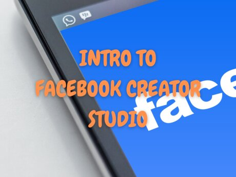 Intro to Facebook Creator Studio