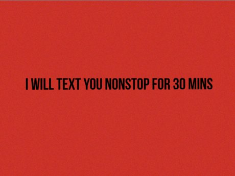i will text you nonstop for 30 mins