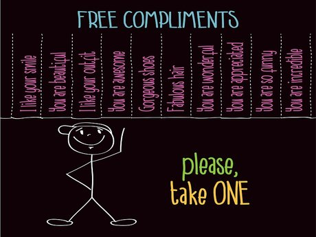 Shower you with compliments