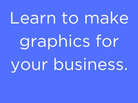 Make graphics for your business!
