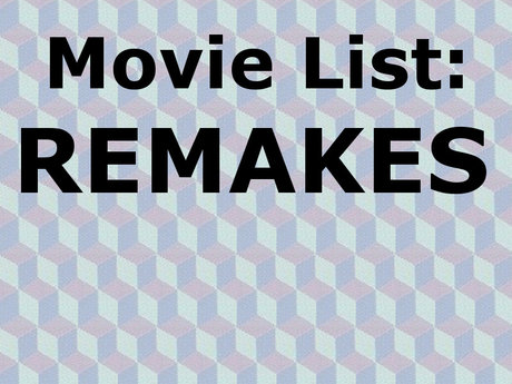 MOVIE LIST: Remakes